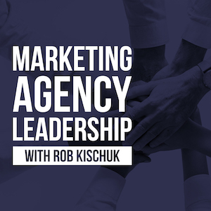 Marketing Agency Leadership Podcast