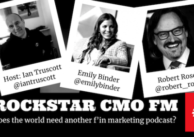 Rockstar CMO Podcast episode 19 Emily Binder - Ian Truscott - Robert Rose